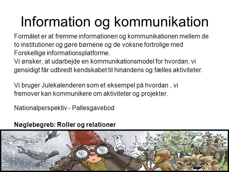 Information og kommunikation Formålet er at fremme informationen og kommunikationen mellem de to institutioner og gøre børnene og de voksne fortrolige med Forskellige informationsplatforme.