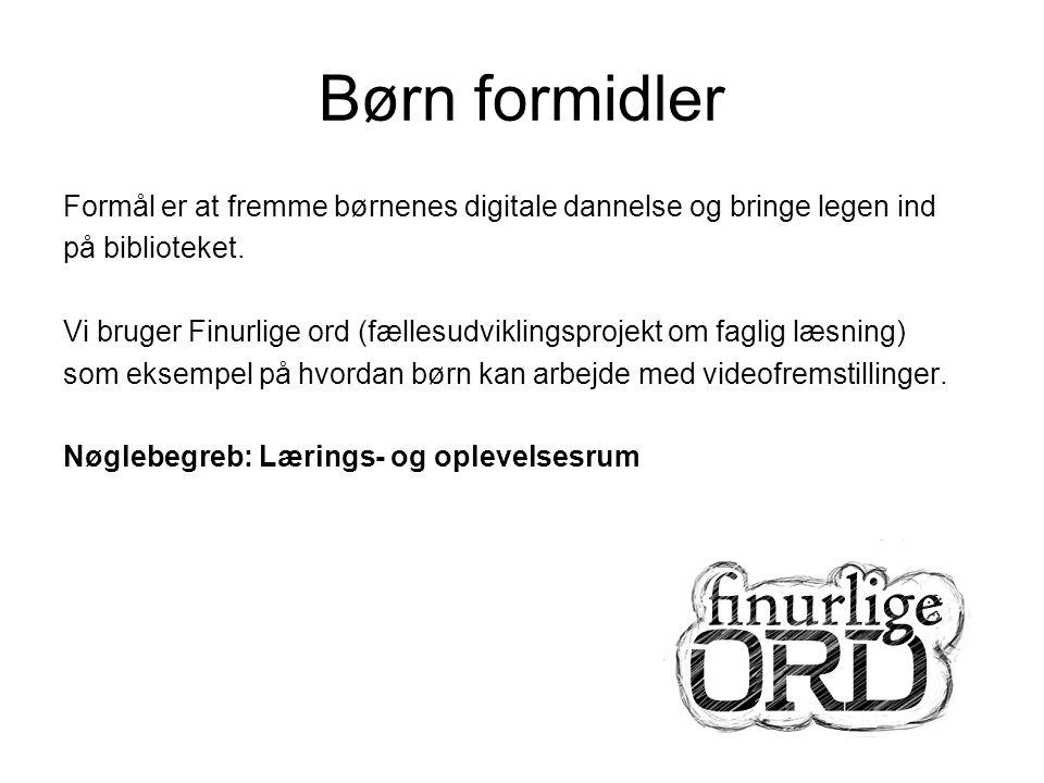 Børn formidler Formål er at fremme børnenes digitale dannelse og bringe legen ind på biblioteket.