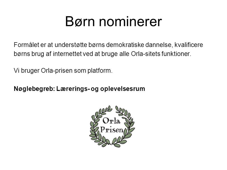 Børn nominerer Formålet er at understøtte børns demokratiske dannelse, kvalificere børns brug af internettet ved at bruge alle Orla-sitets funktioner.