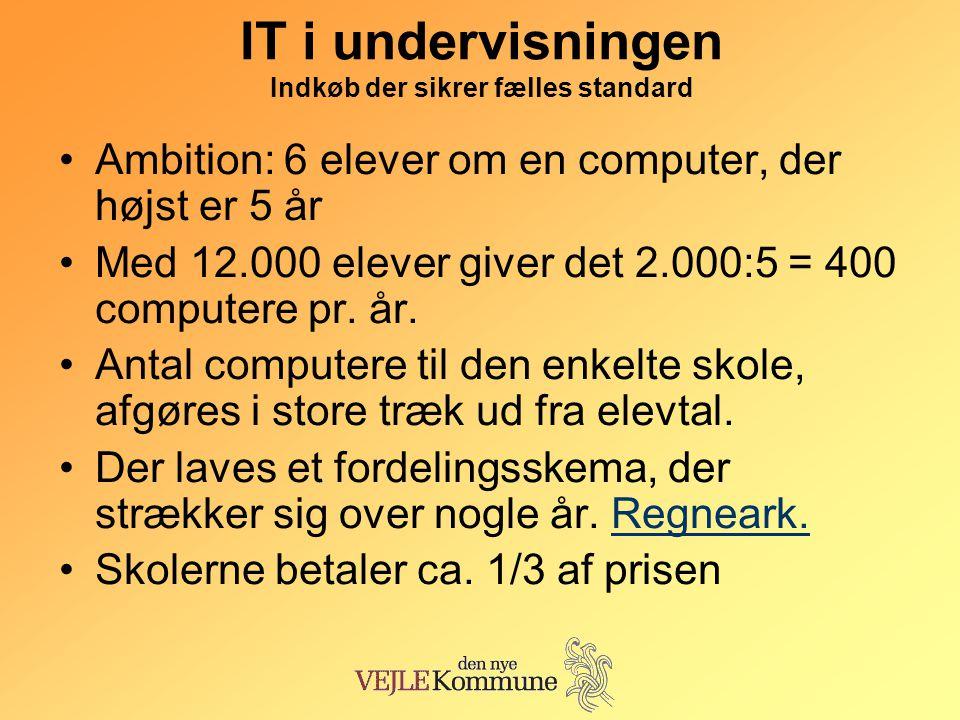 IT i undervisningen Indkøb der sikrer fælles standard •Ambition: 6 elever om en computer, der højst er 5 år •Med 12.000 elever giver det 2.000:5 = 400 computere pr.