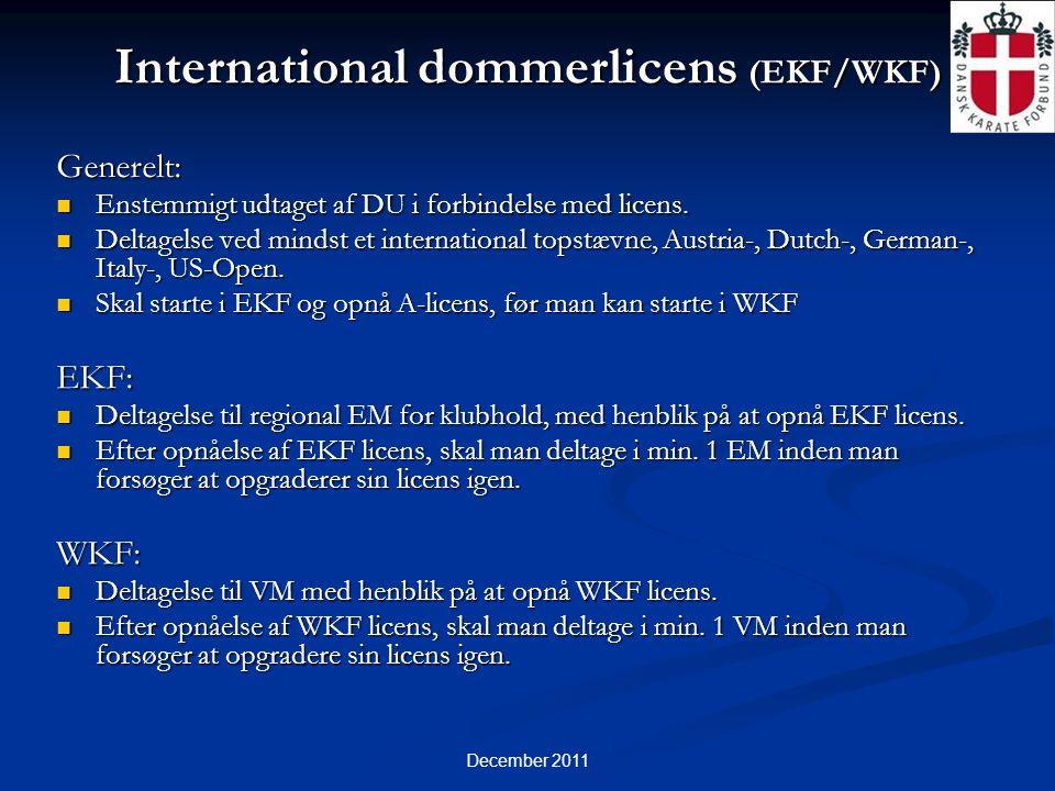 December 2011 International dommerlicens (EKF/WKF) Generelt:  Enstemmigt udtaget af DU i forbindelse med licens.