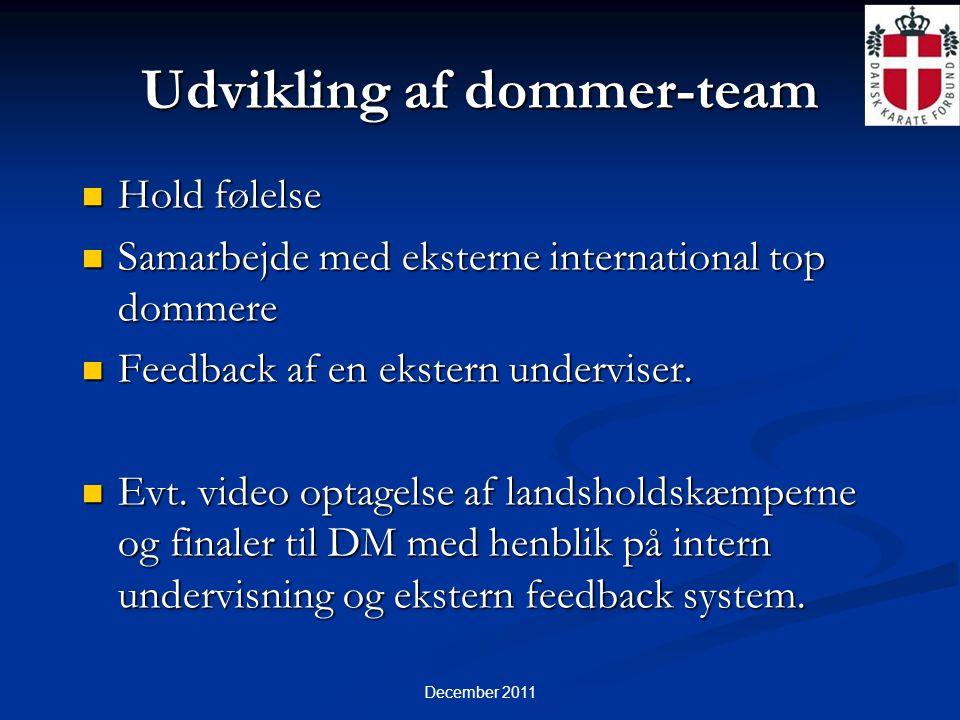 December 2011 Udvikling af dommer-team  Hold følelse  Samarbejde med eksterne international top dommere  Feedback af en ekstern underviser.