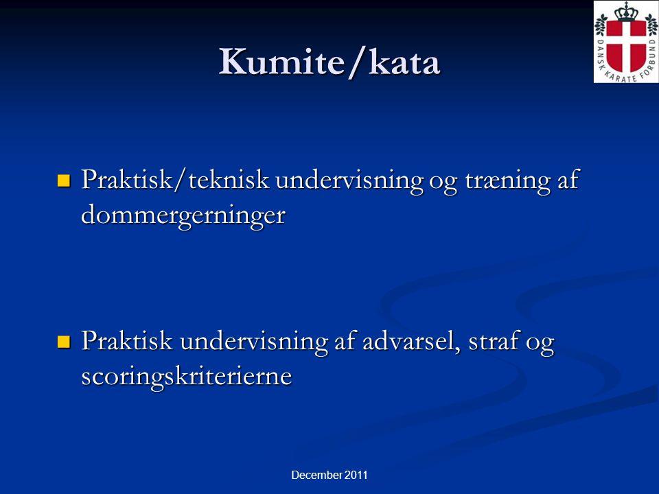 December 2011 Kumite/kata  Praktisk/teknisk undervisning og træning af dommergerninger  Praktisk undervisning af advarsel, straf og scoringskriterierne
