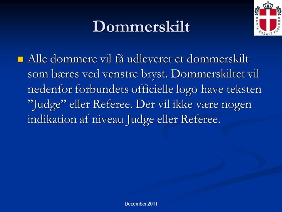 December 2011 Dommerskilt  Alle dommere vil få udleveret et dommerskilt som bæres ved venstre bryst.
