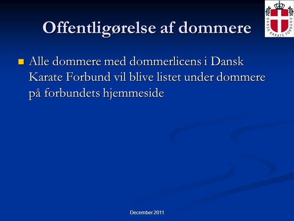 December 2011 Offentligørelse af dommere  Alle dommere med dommerlicens i Dansk Karate Forbund vil blive listet under dommere på forbundets hjemmeside