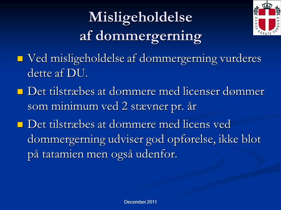 December 2011 Misligeholdelse af dommergerning  Ved misligeholdelse af dommergerning vurderes dette af DU.