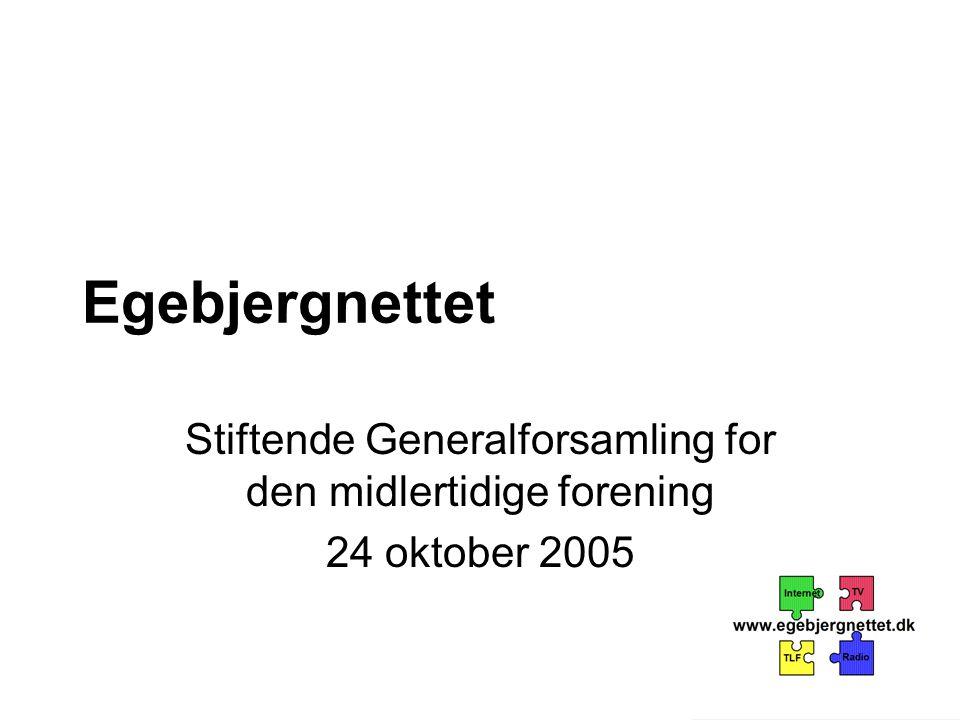 Egebjergnettet Stiftende Generalforsamling for den midlertidige forening 24 oktober 2005