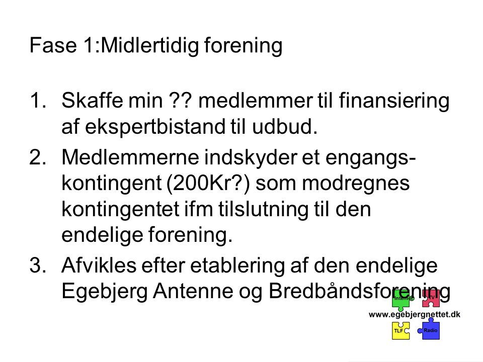 Fase 1:Midlertidig forening 1.Skaffe min . medlemmer til finansiering af ekspertbistand til udbud.