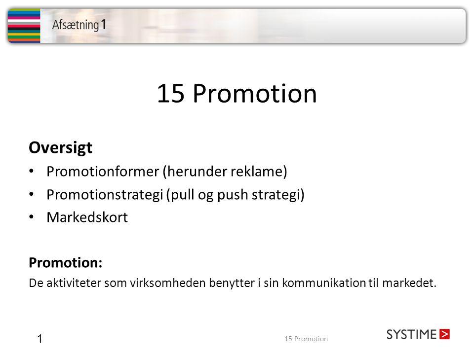 15 Promotion 1 Oversigt • Promotionformer (herunder reklame) • Promotionstrategi (pull og push strategi) • Markedskort Promotion: De aktiviteter som v