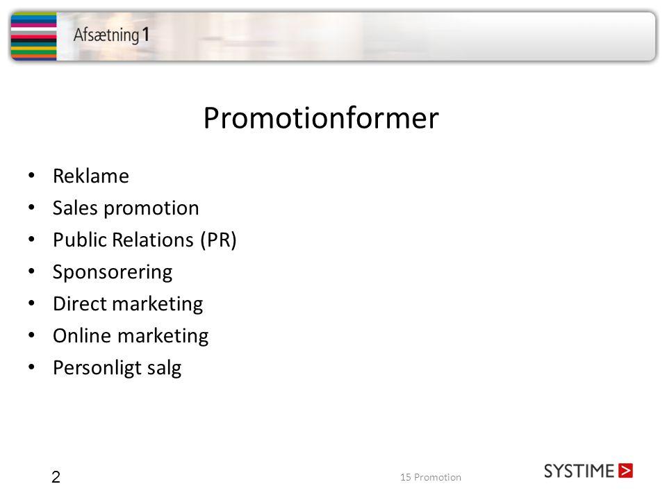 Promotionformer 2 • Reklame • Sales promotion • Public Relations (PR) • Sponsorering • Direct marketing • Online marketing • Personligt salg 15 Promot