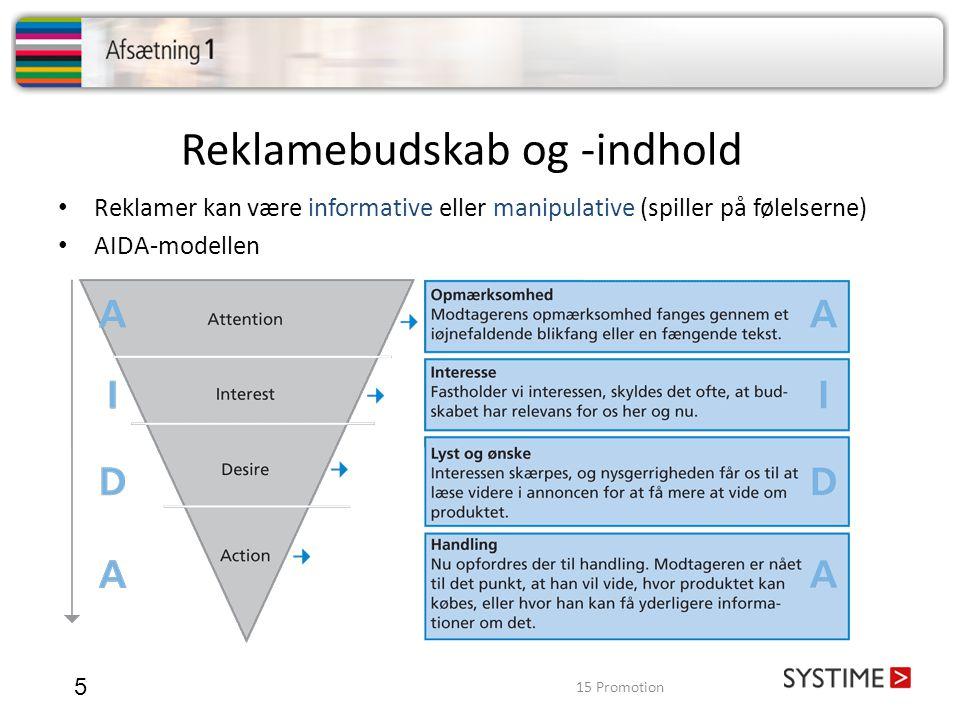 Reklamebudskab og -indhold 5 • Reklamer kan være informative eller manipulative (spiller på følelserne) • AIDA-modellen 15 Promotion