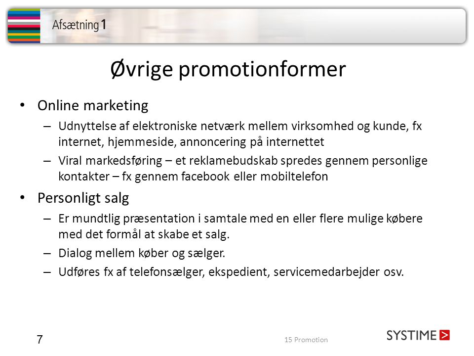 Øvrige promotionformer 7 • Online marketing – Udnyttelse af elektroniske netværk mellem virksomhed og kunde, fx internet, hjemmeside, annoncering på i