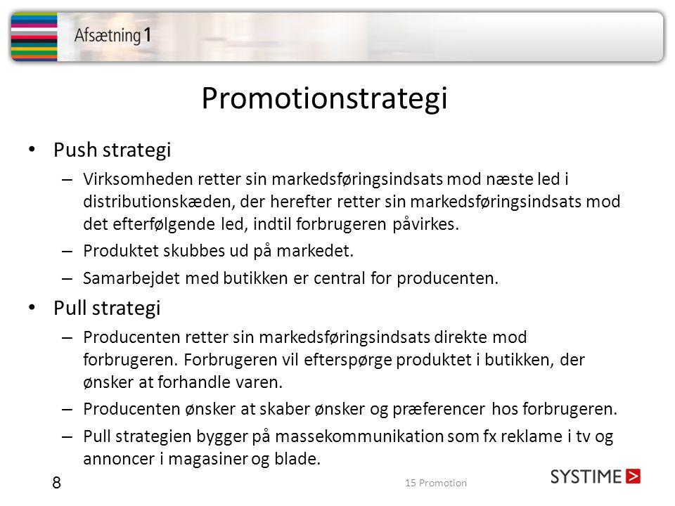 Promotionstrategi 8 • Push strategi – Virksomheden retter sin markedsføringsindsats mod næste led i distributionskæden, der herefter retter sin marked