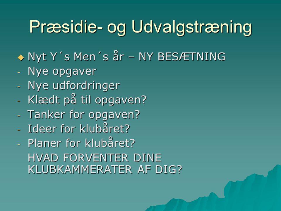 Præsidie- og Udvalgstræning  Nyt Y´s Men´s år – NY BESÆTNING - Nye opgaver - Nye udfordringer - Klædt på til opgaven.
