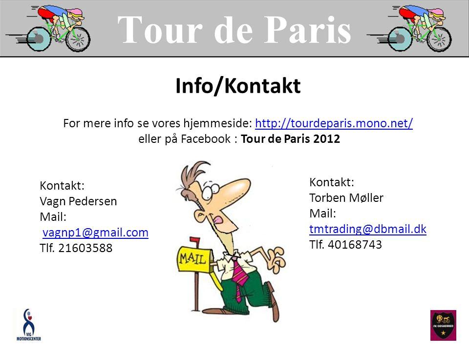 Info/Kontakt For mere info se vores hjemmeside: http://tourdeparis.mono.net/http://tourdeparis.mono.net/ eller på Facebook : Tour de Paris 2012 Kontakt: Vagn Pedersen Mail: vagnp1@gmail.com Tlf.