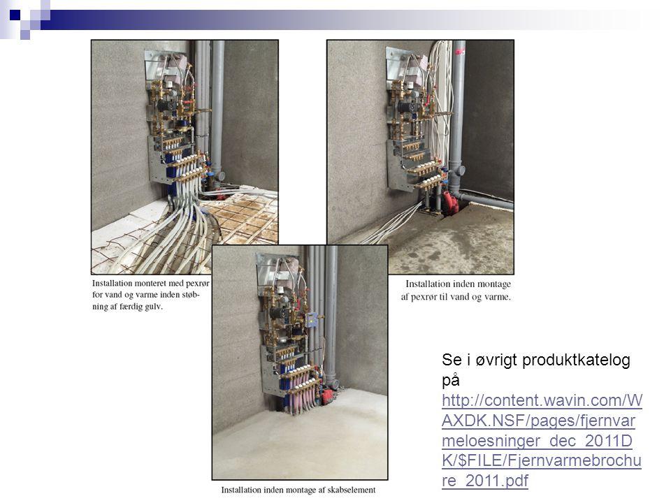 Se i øvrigt produktkatelog på http://content.wavin.com/W AXDK.NSF/pages/fjernvar meloesninger_dec_2011D K/$FILE/Fjernvarmebrochu re_2011.pdf http://co