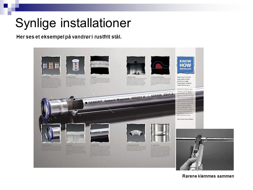 Synlige installationer Her ses et eksempel på vandrør i rustfrit stål. Rørene klemmes sammen