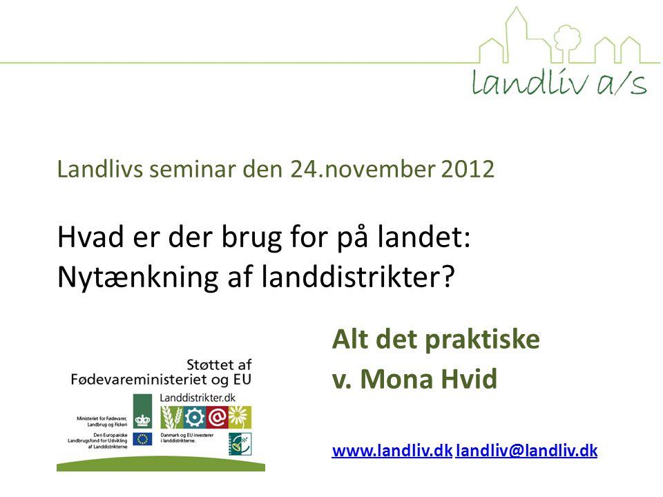 Landlivs seminar den 24.november 2012 Hvad er der brug for på landet: Nytænkning af landdistrikter.