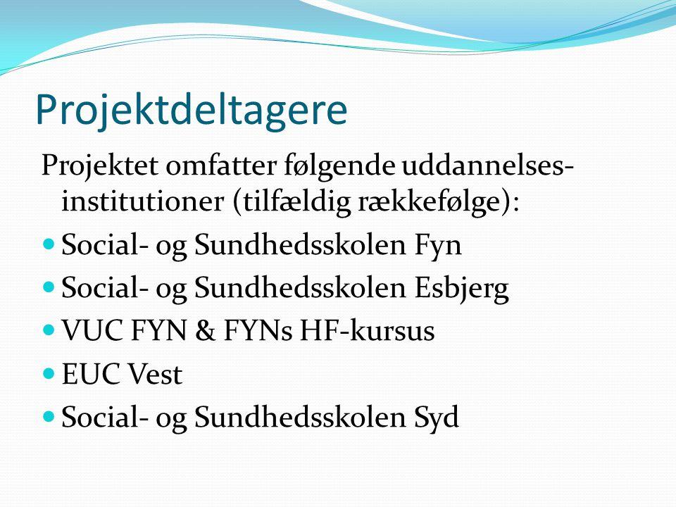 Projektdeltagere Projektet omfatter følgende uddannelses- institutioner (tilfældig rækkefølge):  Social- og Sundhedsskolen Fyn  Social- og Sundhedsskolen Esbjerg  VUC FYN & FYNs HF-kursus  EUC Vest  Social- og Sundhedsskolen Syd