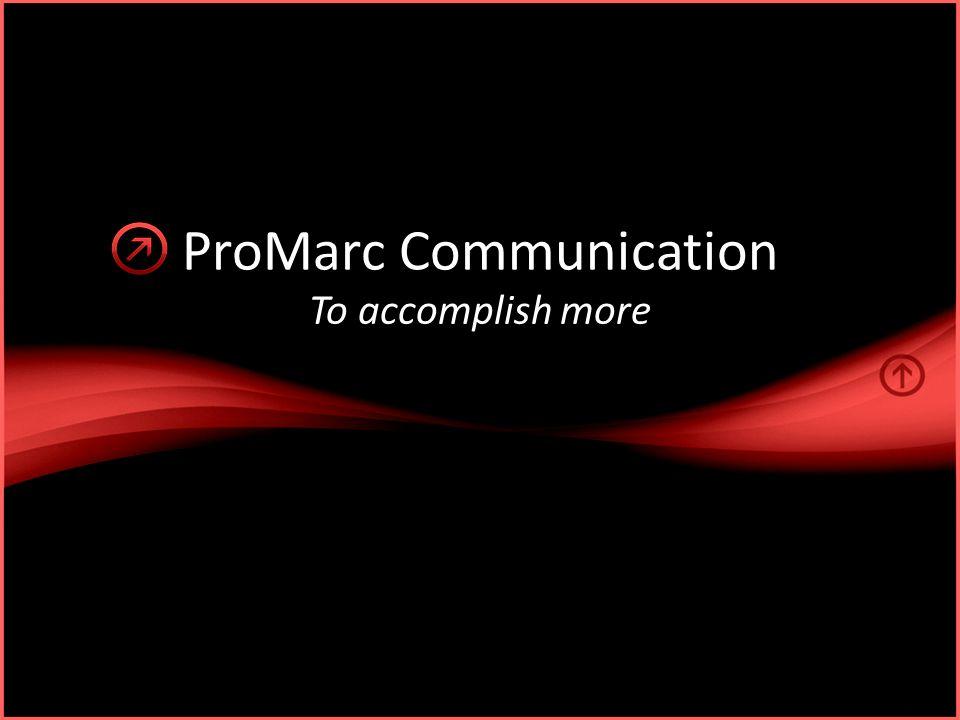 ProMarc Communication To accomplish more