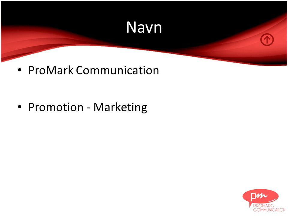 Navn • ProMark Communication • Promotion - Marketing