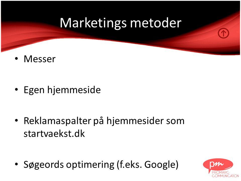 Marketings metoder • Messer • Egen hjemmeside • Reklamaspalter på hjemmesider som startvaekst.dk • Søgeords optimering (f.eks.
