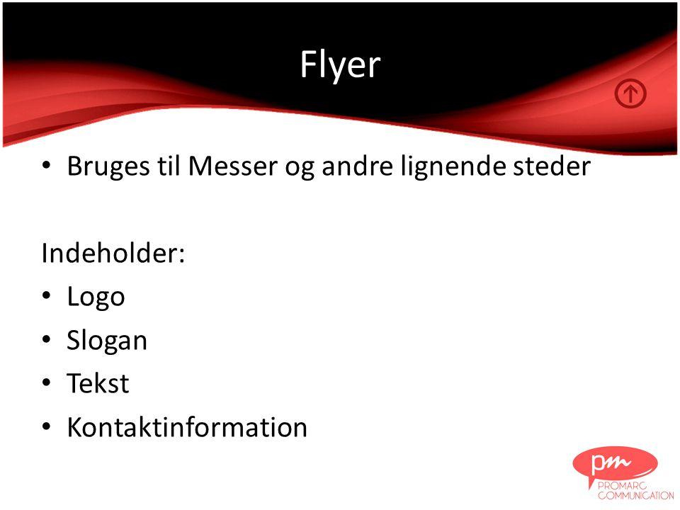Flyer • Bruges til Messer og andre lignende steder Indeholder: • Logo • Slogan • Tekst • Kontaktinformation