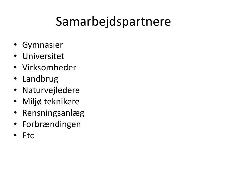 Samarbejdspartnere • Gymnasier • Universitet • Virksomheder • Landbrug • Naturvejledere • Miljø teknikere • Rensningsanlæg • Forbrændingen • Etc