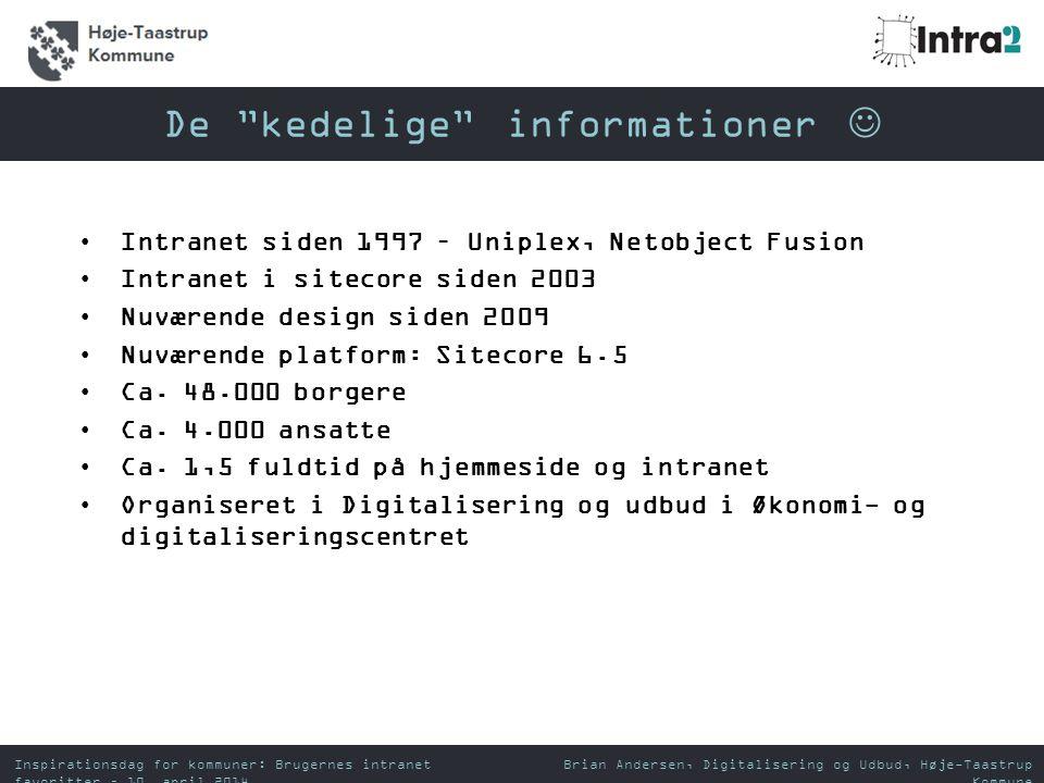 •Intranet siden 1997 – Uniplex, Netobject Fusion •Intranet i sitecore siden 2003 •Nuværende design siden 2009 •Nuværende platform: Sitecore 6.5 •Ca.