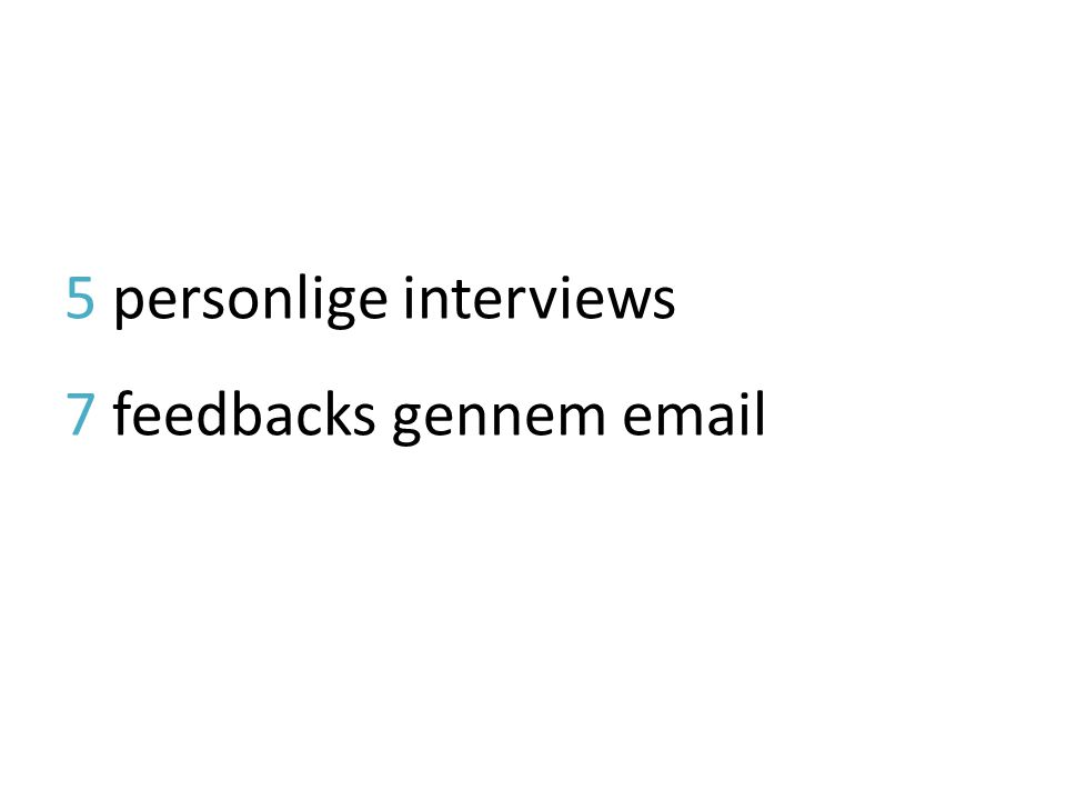 5 personlige interviews 7 feedbacks gennem email