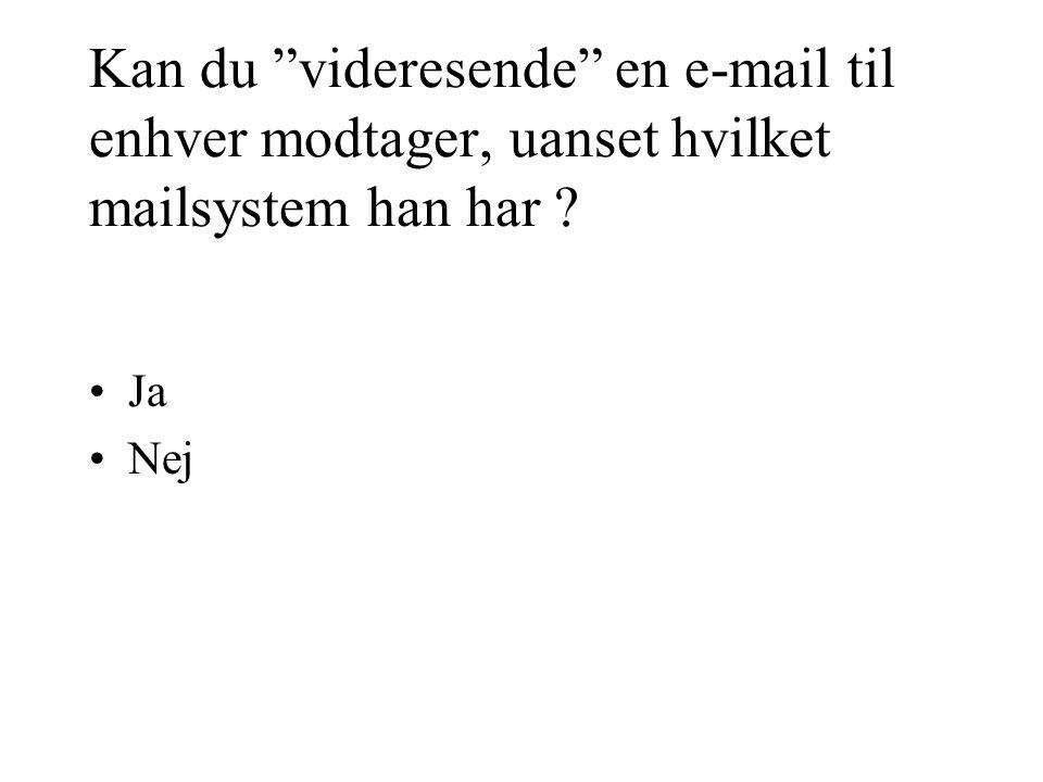 Kan du videresende en e-mail til enhver modtager, uanset hvilket mailsystem han har •Ja •Nej