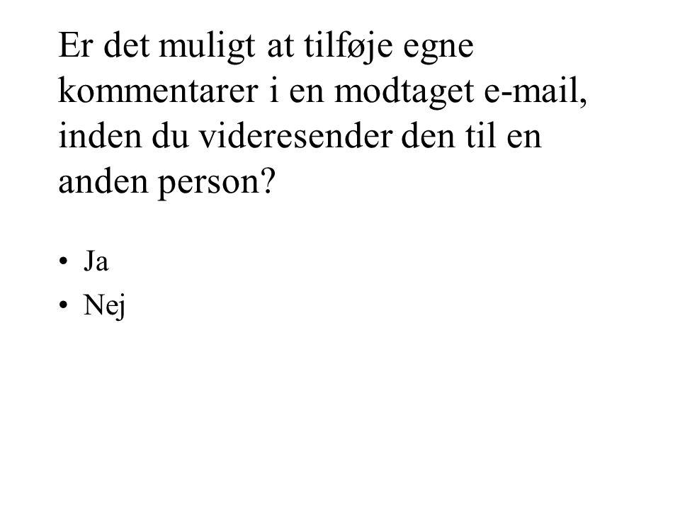 Er det muligt at tilføje egne kommentarer i en modtaget e-mail, inden du videresender den til en anden person.