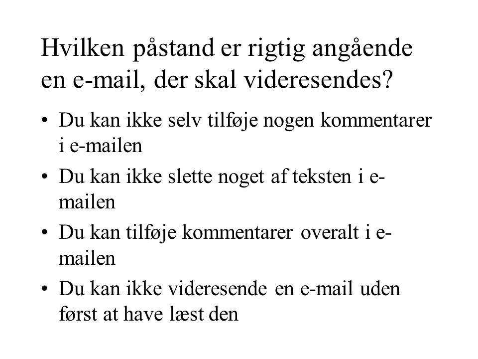 Hvilken påstand er rigtig angående en e-mail, der skal videresendes.