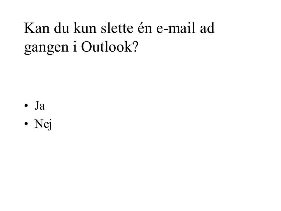 Kan du kun slette én e-mail ad gangen i Outlook •Ja •Nej
