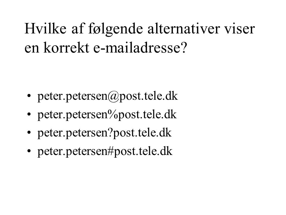 Hvilke af følgende alternativer viser en korrekt e-mailadresse.