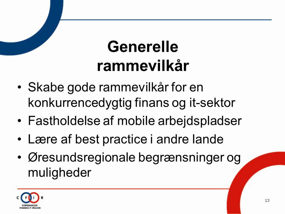 13 Generelle rammevilkår •Skabe gode rammevilkår for en konkurrencedygtig finans og it-sektor •Fastholdelse af mobile arbejdspladser •Lære af best practice i andre lande •Øresundsregionale begrænsninger og muligheder