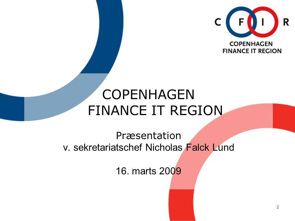 2 COPENHAGEN FINANCE IT REGION Præsentation v. sekretariatschef Nicholas Falck Lund 16. marts 2009