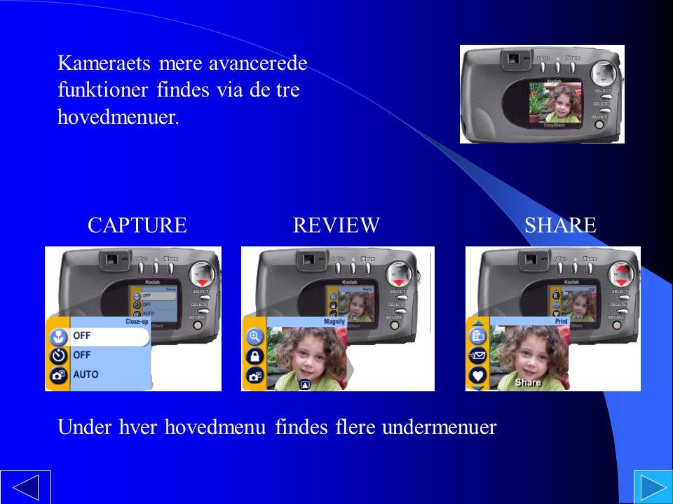 Kameraets mere avancerede funktioner findes via de tre hovedmenuer.