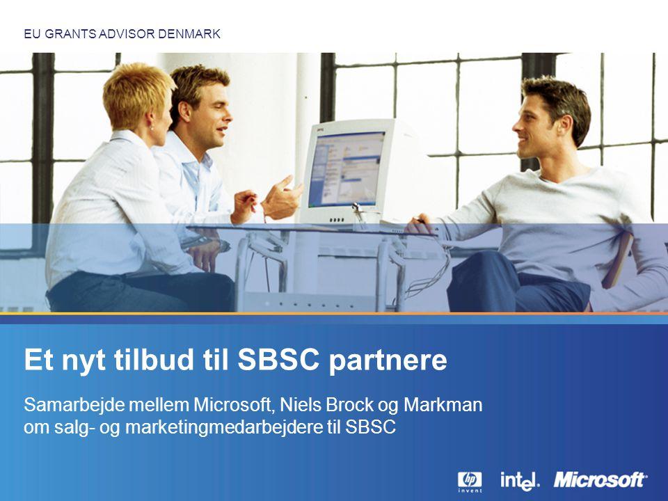 EU GRANTS ADVISOR DENMARK Et nyt tilbud til SBSC partnere Samarbejde mellem Microsoft, Niels Brock og Markman om salg- og marketingmedarbejdere til SBSC