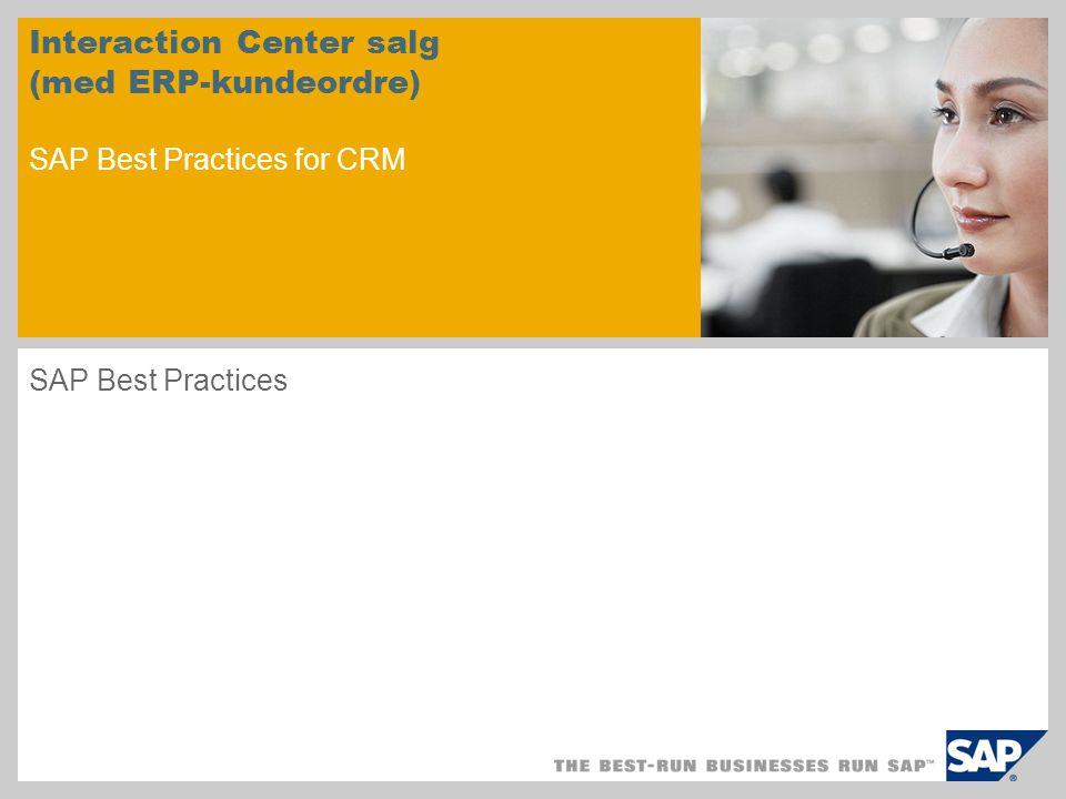 Interaction Center salg (med ERP-kundeordre) SAP Best Practices for CRM SAP Best Practices