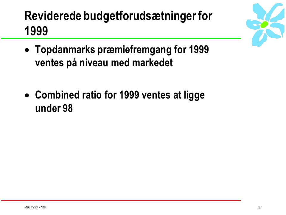 Maj 1999 - hnb27 Reviderede budgetforudsætninger for 1999  Topdanmarks præmiefremgang for 1999 ventes på niveau med markedet  Combined ratio for 1999 ventes at ligge under 98