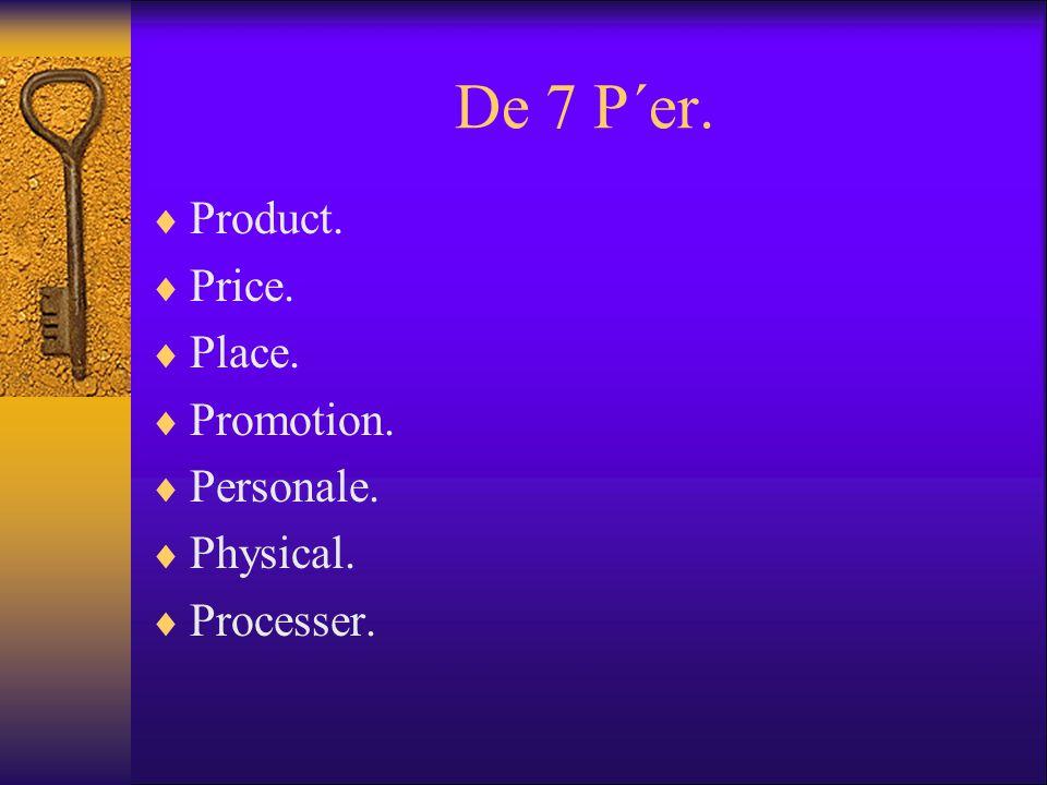 De 7 P´er.  Product.  Price.  Place.  Promotion.  Personale.  Physical.  Processer.