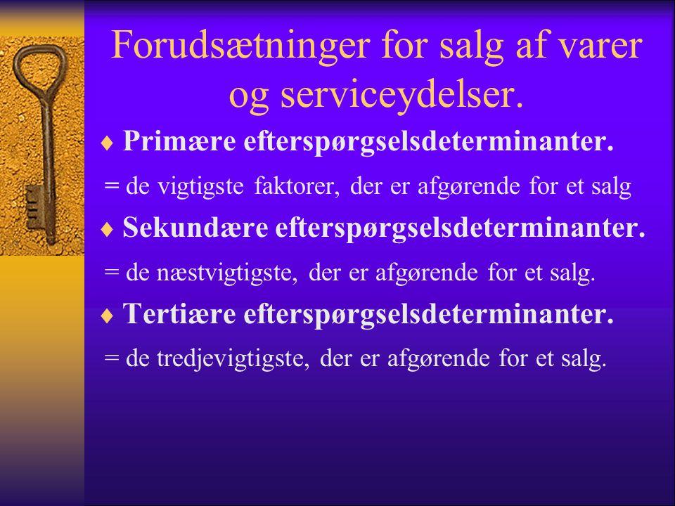 Forudsætninger for salg af varer og serviceydelser.  Primære efterspørgselsdeterminanter. = de vigtigste faktorer, der er afgørende for et salg  Sek