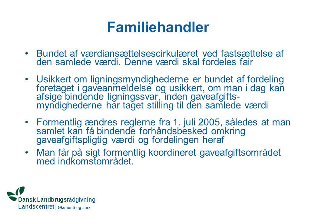 Dansk Landbrugsrådgivning Landscentret   Økonomi og Jura Familiehandler •Bundet af værdiansættelsescirkulæret ved fastsættelse af den samlede værdi.