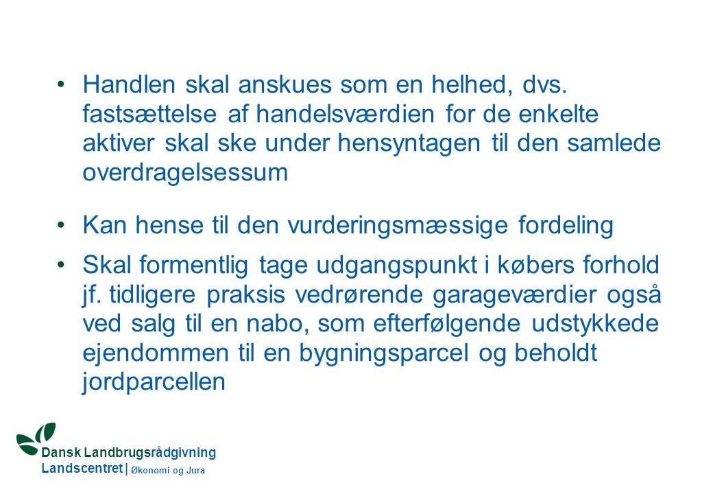 Dansk Landbrugsrådgivning Landscentret   Økonomi og Jura •Handlen skal anskues som en helhed, dvs.