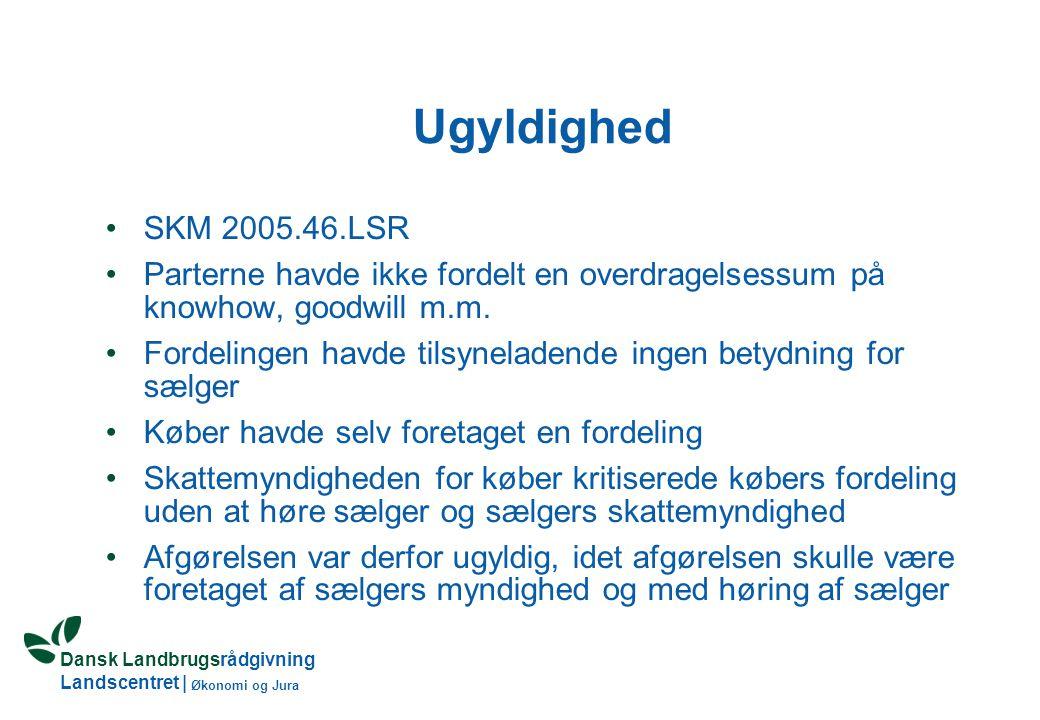 Dansk Landbrugsrådgivning Landscentret   Økonomi og Jura Ugyldighed •SKM 2005.46.LSR •Parterne havde ikke fordelt en overdragelsessum på knowhow, goodwill m.m.