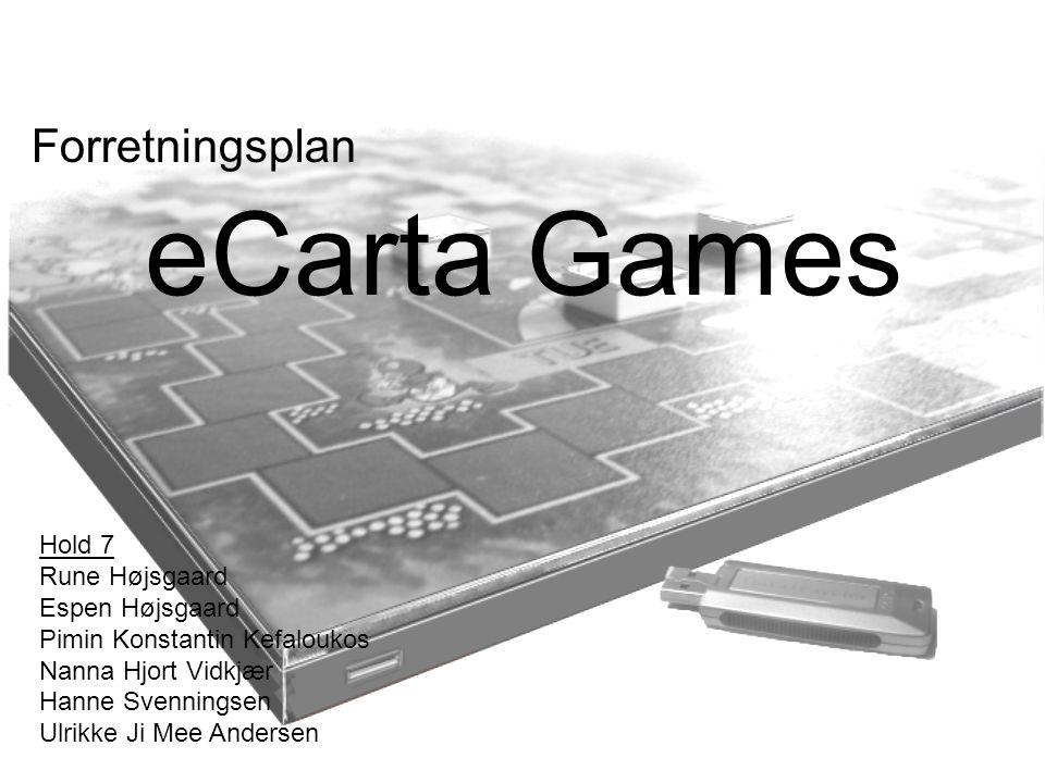 eCarta Games Forretningsplan Hold 7 Rune Højsgaard Espen Højsgaard Pimin Konstantin Kefaloukos Nanna Hjort Vidkjær Hanne Svenningsen Ulrikke Ji Mee Andersen