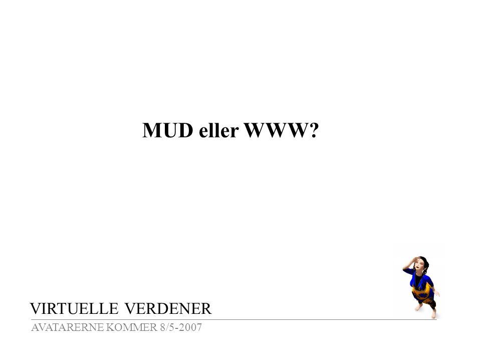 VIRTUELLE VERDENER AVATARERNE KOMMER 8/5-2007 MUD eller WWW
