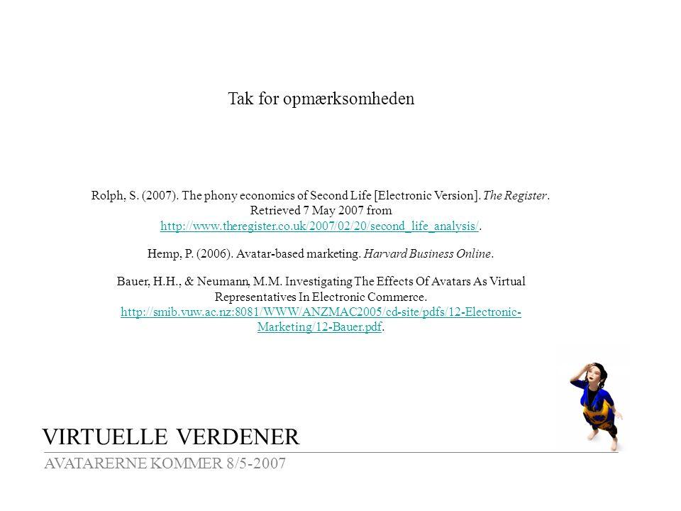 VIRTUELLE VERDENER AVATARERNE KOMMER 8/5-2007 Tak for opmærksomheden Rolph, S.