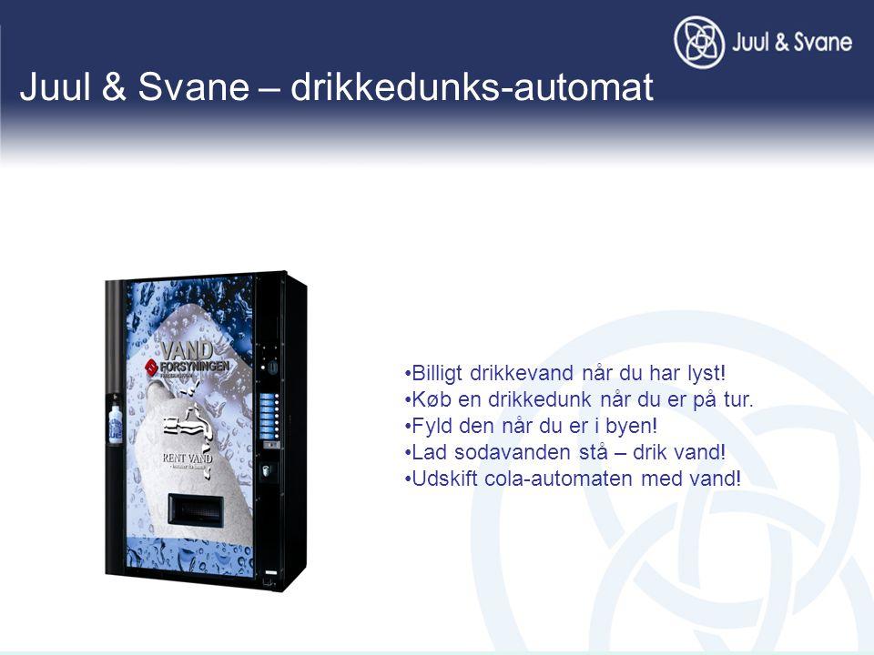 Juul & Svane – drikkedunks-automat •Billigt drikkevand når du har lyst.